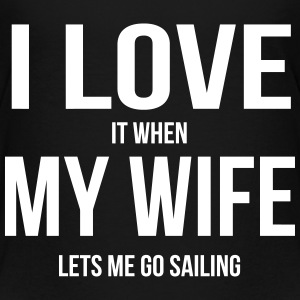 I LOVE MY WIFE (WHEN SHE LETS ME GO SAILING) Baby & Toddler Shirts - Toddler Premium T-Shirt