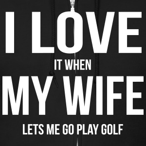 I LOVE MY WIFE (WHEN SHE LETS ME GO PLAY GOLF) Zip Hoodies & Jackets - Men's Zip Hoodie