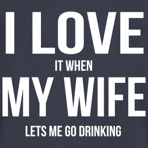 I LOVE MY WIFE (WHEN SHE LETS ME GO DRINKING) T-Shirts - Men's V-Neck T-Shirt by Canvas