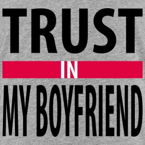 I trust in my boyfriend Baby & Toddler Shirts - Toddler Premium T-Shirt
