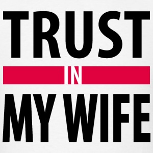 I trust in my wife T-Shirts - Men's T-Shirt