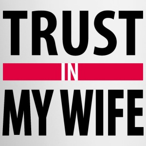 I trust in my wife Mugs & Drinkware - Coffee/Tea Mug