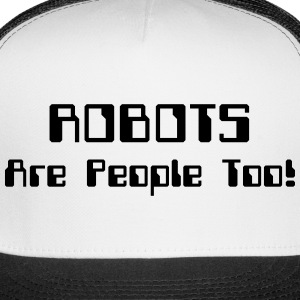 ROBOTS Are People Too! Sportswear - Trucker Cap