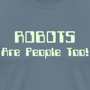 ROBOTS Are People Too! T-Shirts - Men's Premium T-Shirt