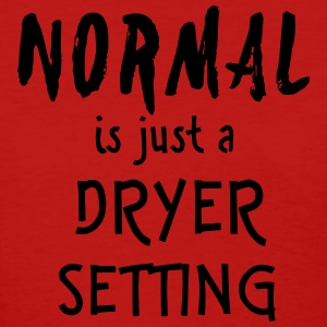 Normal Is A Dryer Setting Women's T-Shirts - Women's T-Shirt