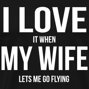 I LOVE MY WIFE (WHEN SHE LETS ME FYLING) T-Shirts - Men's Premium T-Shirt