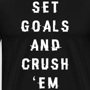 Set Goals And Crush 'Em T-Shirts - Men's Premium T-Shirt