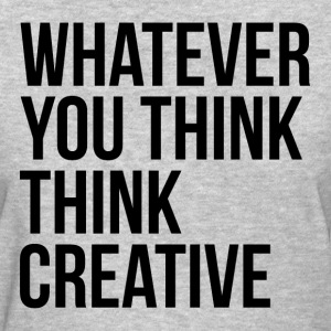 Whatever You Think Think Creative Women's T-Shirts - Women's T-Shirt