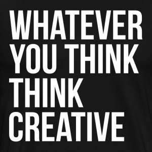 Whatever You Think Think Creative T-Shirts - Men's Premium T-Shirt