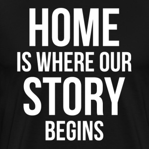 Home is where our story begins gift for family T-Shirts - Men's Premium T-Shirt