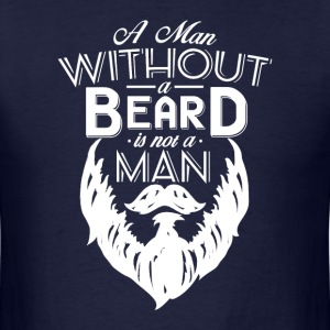 a man without a beard is not a man - Men's T-Shirt