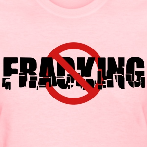 No Fracking Women's T-Shirts - Women's T-Shirt