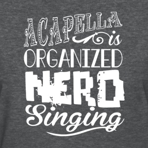 acapella is organized nerd singing - Women's T-Shirt