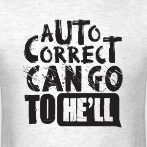 auto correct can go to he'll - Men's T-Shirt