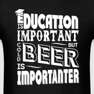 education is important but cold beer is importante - Men's T-Shirt