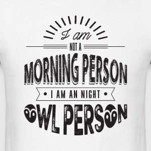 i am not a morning person i am an night owl person - Men's T-Shirt