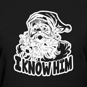 i know him - Women's T-Shirt