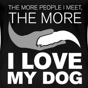 The more people I meet, the more I love my dog - Women's Premium T-Shirt