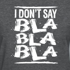 i don't say bla bla bla - Women's T-Shirt