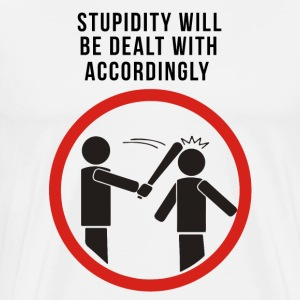 Stupidity will be dealt with accordingly T-Shirts - Men's Premium T-Shirt