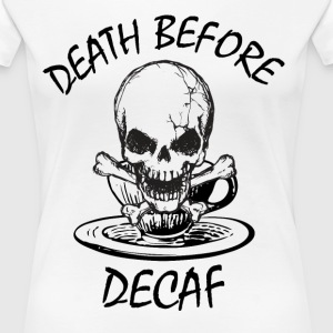 Death before decaf Women's T-Shirts - Women's Premium T-Shirt