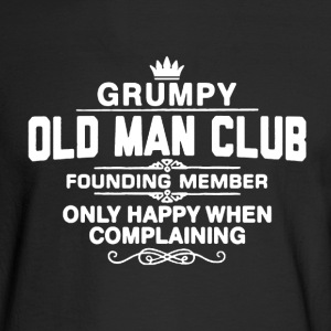 Grumpy Old Man Shirt - Men's Long Sleeve T-Shirt