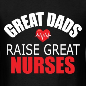 Great Dads Raise Great Nurses - Men's T-Shirt