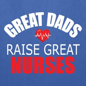 Great Dads Raise Great Nurses - Tote Bag