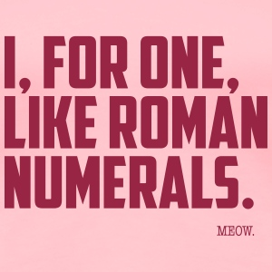 Quote for Brains: Roman Numerals Women's T-Shirts - Women's Premium T-Shirt
