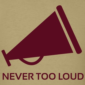 Never Too Loud ! T-Shirts - Men's T-Shirt