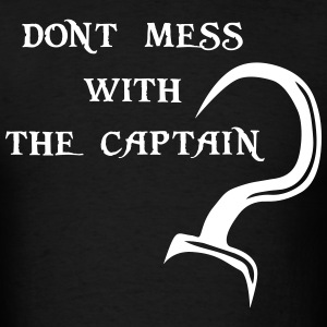 Dont Mess With The Captain! T-Shirts - Men's T-Shirt