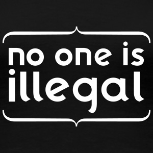 no one is ILLEGAL Women's T-Shirts - Women's Premium T-Shirt
