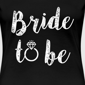 Bride to Be women's fiance shirt - Women's Premium T-Shirt