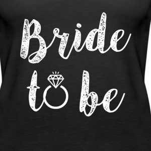 Bride to Be women's fiance shirt - Women's Premium Tank Top