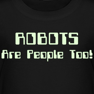 ROBOTS Are People Too! Baby & Toddler Shirts - Toddler Premium T-Shirt