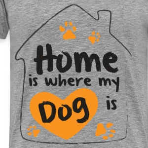 Home is where my dog is - Men's Premium T-Shirt