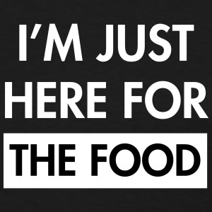I'm just here for the food Women's T-Shirts - Women's T-Shirt