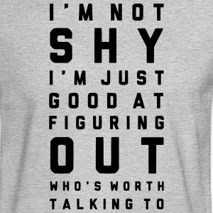 I'm not shy Long Sleeve Shirts - Men's Long Sleeve T-Shirt
