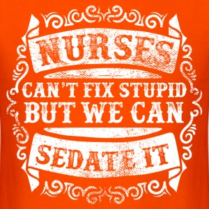 Nurses Can't Fix Stupid T-Shirts - Men's T-Shirt