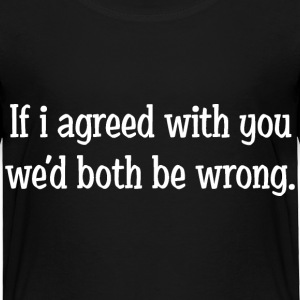 If I agreed With You Baby & Toddler Shirts - Toddler Premium T-Shirt