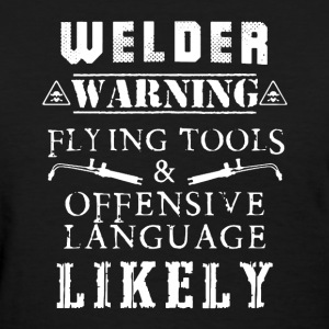 Welder Warning Shirt - Women's T-Shirt