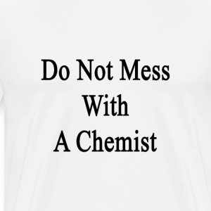 do_not_mess_with_a_chemist T-Shirts - Men's Premium T-Shirt