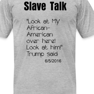trump slave quote T-Shirts - Men's T-Shirt by American Apparel