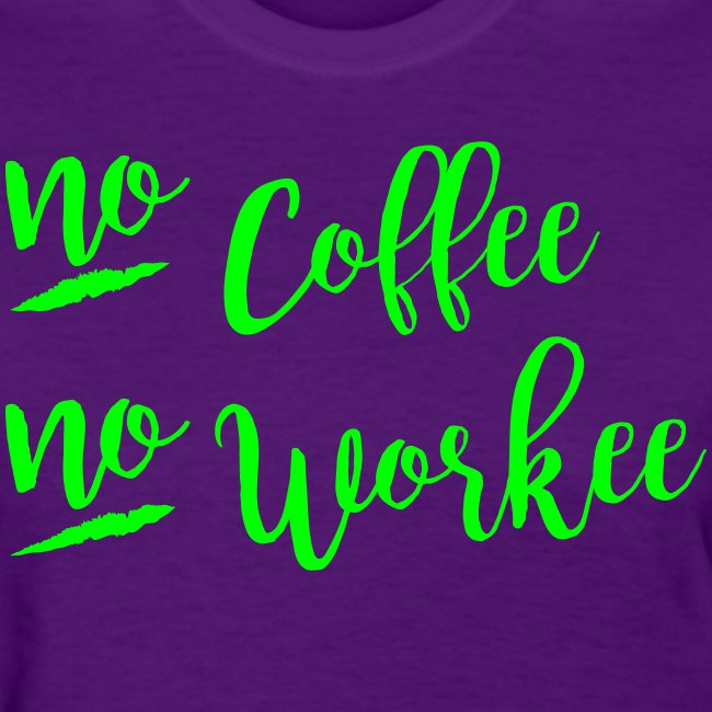 No Coffee, No Workee NEON GREETN Print, Womens