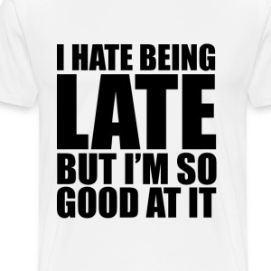 Hate Being Late  but... T-Shirts - Men's Premium T-Shirt