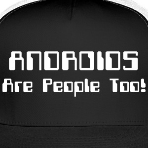 ANDROIDS Are People Too! Sportswear - Trucker Cap