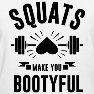 SQUATS make you BOOTYFUL - Women's T-Shirt