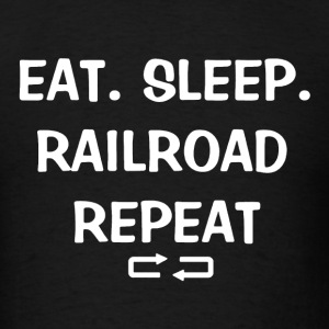 Eat Sleep Railroad Shirt - Men's T-Shirt