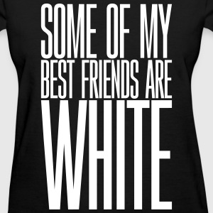 SOME MY BEST FRIENDS - Women's T-Shirt