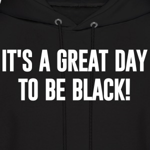 ITS A GREAT DAY TO BE BLACK - Men's Hoodie